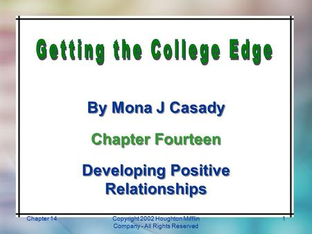 Chapter 14Copyright 2002 Houghton Mifflin Company - All Rights Reserved 1 By Mona J Casady Chapter Fourteen Developing Positive Relationships By Mona J.
