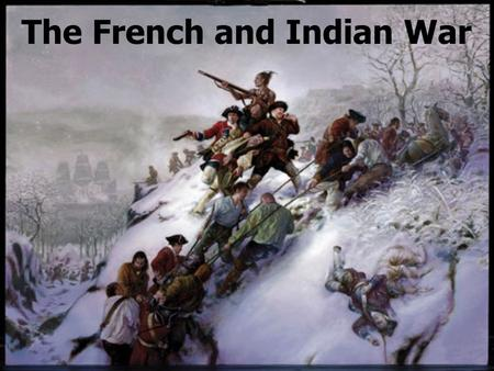 The French and Indian War. Before The War (Mid 1700's) Power struggles between European countries became worldwide struggles for empires. Britain: 13.
