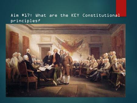 Aim #17: What are the KEY Constitutional principles?