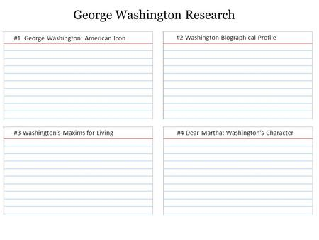George Washington Research #1 George Washington: American Icon #2 Washington Biographical Profile #3 Washington's Maxims for Living#4 Dear Martha: Washington's.