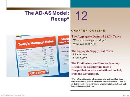 1 of 26 © 2014 Pearson Education, Inc. C H A P T E R O U T L I N E 12 The AD-AS Model: Recap* The Aggregate Demand (AD) Curve Why it has a negative slope?