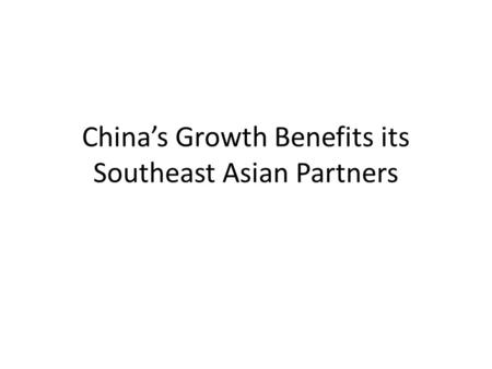 China's Growth Benefits its Southeast Asian Partners.