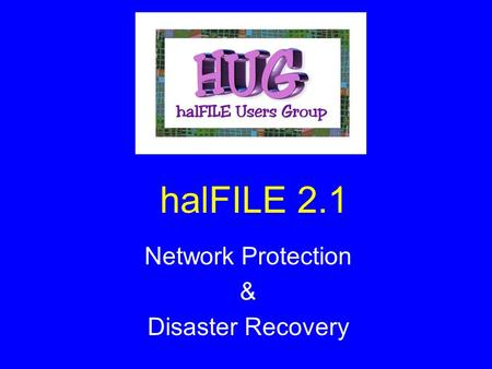 HalFILE 2.1 Network Protection & Disaster Recovery.