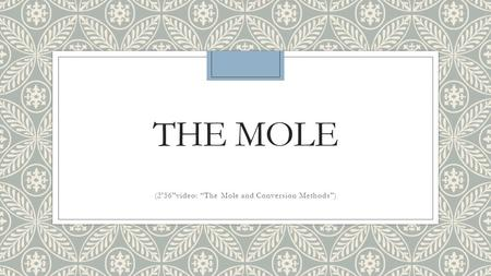 "THE MOLE (2'56""video: ""The Mole and Conversion Methods"")"
