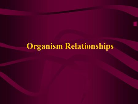 Organism Relationships. PREDATION Predation – One organism, a predator, stalks, attacks, kills, and eats (+) another organism, the prey (-). Examples: