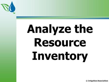 © Irrigation Association Analyze the Resource Inventory.
