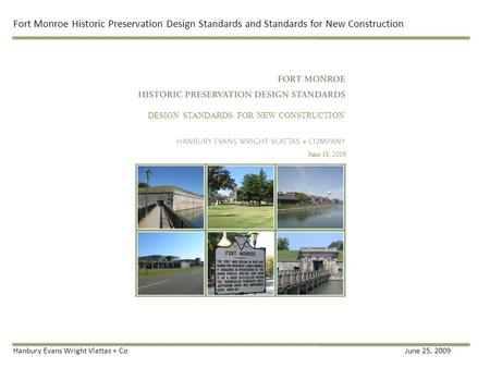 Fort Monroe Historic Preservation Design Standards and Standards for New Construction Hanbury Evans Wright Vlattas + CoJune 25, 2009 DESIGN STANDARDS FOR.