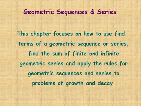 Geometric Sequences & Series This chapter focuses on how to use find terms of a geometric sequence or series, find the sum of finite and infinite geometric.