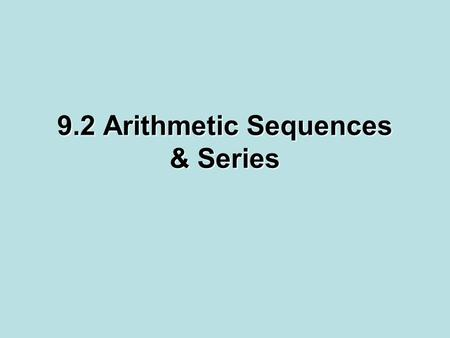 9.2 Arithmetic Sequences & Series. Arithmetic Sequence: The difference between consecutive terms is constant (or the same). The constant difference is.