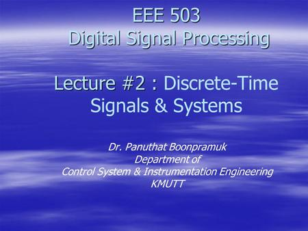 EEE 503 Digital Signal Processing Lecture #2 : EEE 503 Digital Signal Processing Lecture #2 : Discrete-Time Signals & Systems Dr. Panuthat Boonpramuk Department.