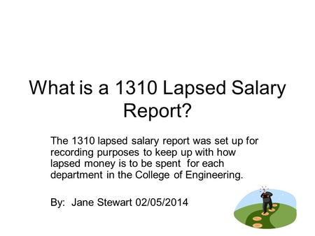 What is a 1310 Lapsed Salary Report? The 1310 lapsed salary report was set up for recording purposes to keep up with how lapsed money is to be spent for.