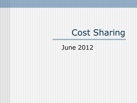 Cost Sharing June 2012. Cost Sharing Cost Share Spreadsheet & Reporting Process Submitting Cost Share Corrections Projecting Cost Share Cost Share Salary.