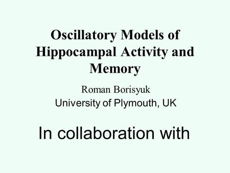 Oscillatory Models of Hippocampal Activity and Memory Roman Borisyuk University of Plymouth, UK In collaboration with.