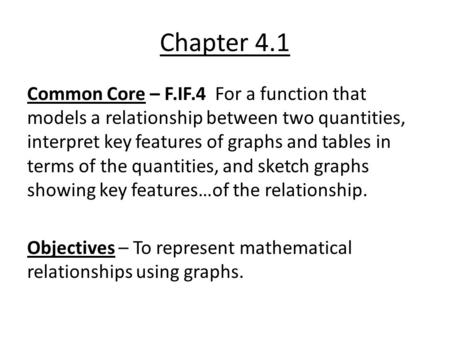 Chapter 4.1 Common Core – F.IF.4 For a function that models a relationship between two quantities, interpret key features of graphs and tables in terms.