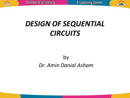 DESIGN OF SEQUENTIAL CIRCUITS by Dr. Amin Danial Asham.
