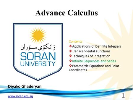 Www.soran.edu.iq Advance Calculus Diyako Ghaderyan 1 Contents:  Applications of Definite Integrals  Transcendental Functions  Techniques of Integration.