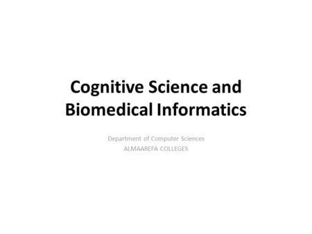Cognitive Science and Biomedical Informatics Department of Computer Sciences ALMAAREFA COLLEGES.