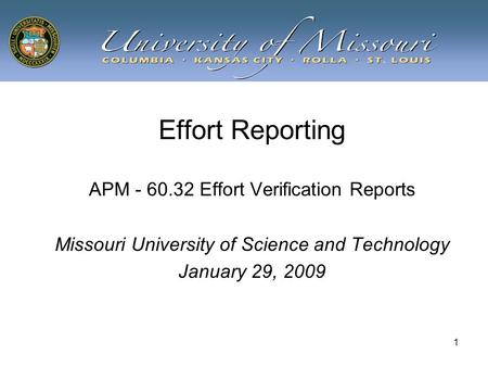 1 Effort Reporting APM - 60.32 Effort Verification Reports Missouri University of Science and Technology January 29, 2009.