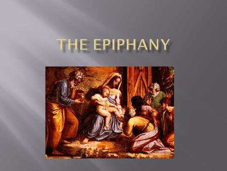  Celebration of the Epiphany is on January 6 th.  In Hispanic/Latino and Latin culture, as well as some places in Europe, it is known as Three Kings.