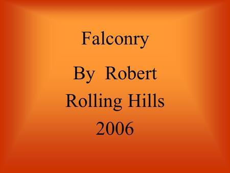 Falconry By Robert Rolling Hills 2006 Falconry,which is using trained birds of prey to hunt, has been regarded as a noble art for a long time. The falcon.