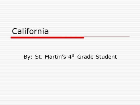 California By: St. Martin's 4 th Grade Student State Symbols  Bird/ california valley quail  Animal/Bear  Reptile/dessert tortoise.