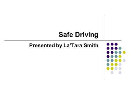 Safe Driving Presented by La'Tara Smith. Statistics for Young Drivers 16 year-olds have higher crash rates than drivers of any other age. 16-year-olds.