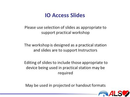 IO Access Slides Please use selection of slides as appropriate to support practical workshop The workshop is designed as a practical station and slides.