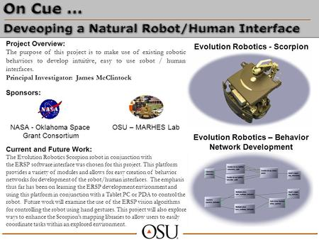Project Overview: The purpose of this project is to make use of existing robotic behaviors to develop intuitive, easy to use robot / human interfaces.