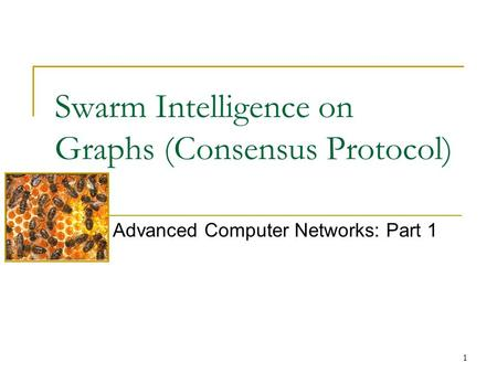 1 Swarm Intelligence on Graphs (Consensus Protocol) Advanced Computer Networks: Part 1.