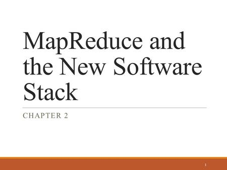 MapReduce and the New Software Stack CHAPTER 2 1.