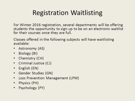 Registration Waitlisting For Winter 2016 registration, several departments will be offering students the opportunity to sign up to be on an electronic.