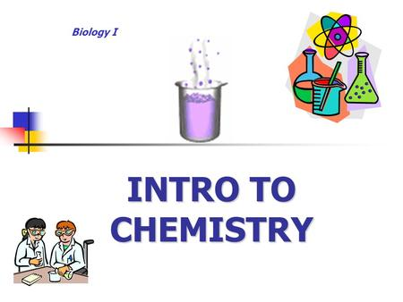 INTRO TO CHEMISTRY Biology I. Matter occupies spacemass Anything that occupies space and has mass. Examples: Examples: 1.rock 2.wood 3.metal 4.air.