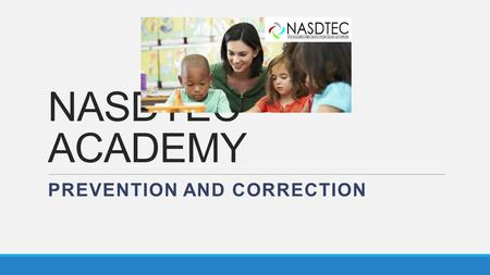 NASDTEC ACADEMY PREVENTION AND CORRECTION. Things to Know About NASDTEC Founded in 1928 Represents professional standards boards/commissions and state.