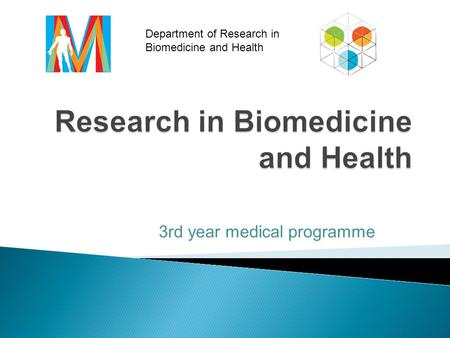 3rd year medical programme Department of Research in Biomedicine and Health.