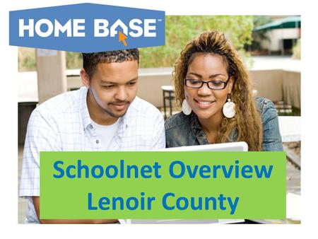 Schoolnet Overview Lenoir County. Why has North Carolina developed Home Base? The central focus of READY is improving every student's learning... …and.