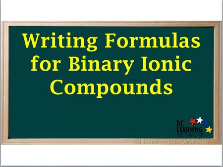 Writing Formulas for Binary Ionic Compounds. The first thing we need is a couple of definitions: