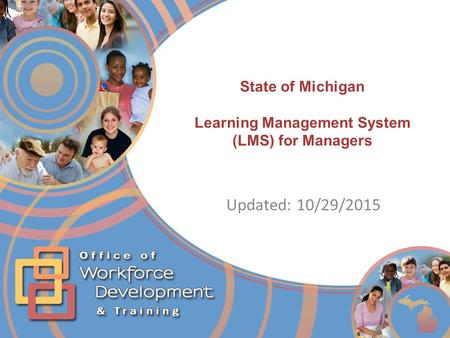 State of Michigan Learning Management System (LMS) for Managers Updated: 10/29/2015.