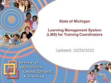 State of Michigan Learning Management System (LMS) for Training Coordinators Updated: 10/29/2015.