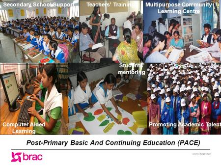 Www.brac.net Post-Primary Basic And Continuing Education (PACE) Secondary School SupportTeachers' TrainingMultipurpose Community Learning Centre Computer.