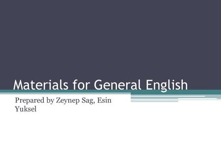 Materials for General English Prepared by Zeynep Sag, Esin Yuksel.