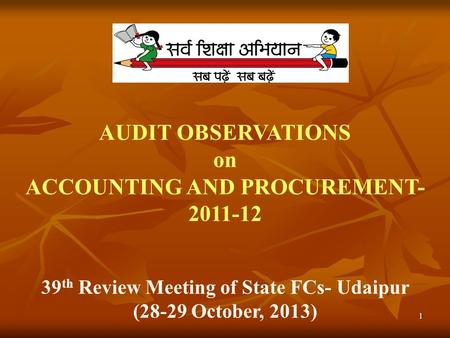 1 AUDIT OBSERVATIONS on ACCOUNTING AND PROCUREMENT- 2011-12 39 th Review Meeting of State FCs- Udaipur (28-29 October, 2013)