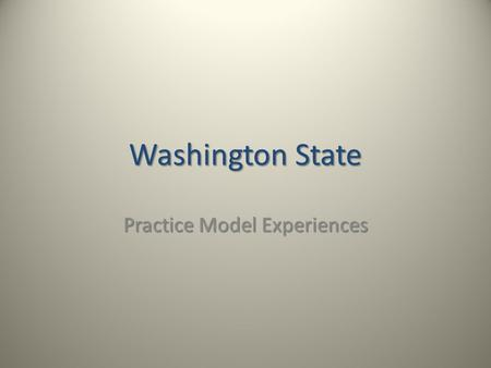 Washington State Practice Model Experiences. Snapshot of Implementation from 2007-2010 Adopted SBC as our practice model Introduction to SBC Presentations.