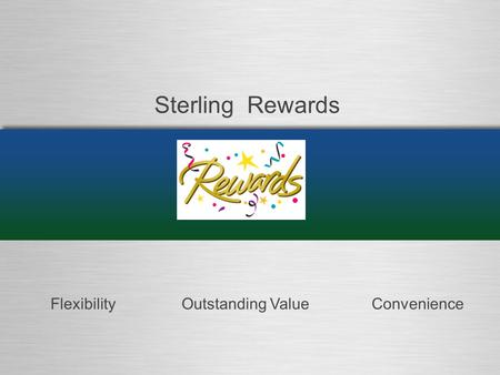 Outstanding ValueFlexibilityConvenience Sterling Rewards.
