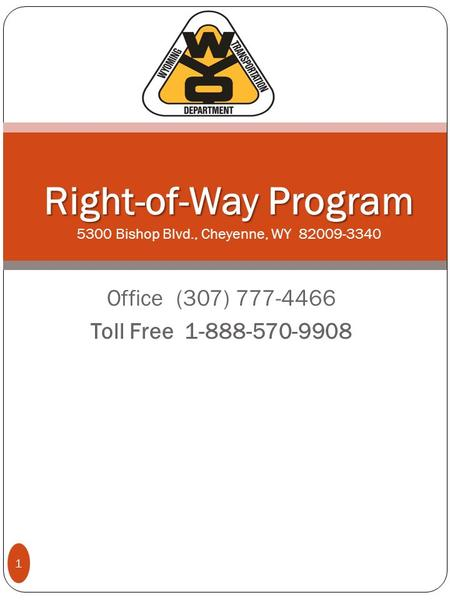 Office (307) 777-4466 Toll Free 1-888-570-9908 Right-of-Way Program Right-of-Way Program 5300 Bishop Blvd., Cheyenne, WY 82009-3340 1.