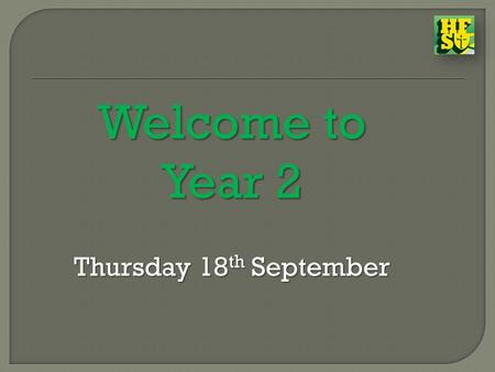Welcome to Year 2 Thursday 18 th September Thursday 18 th September.