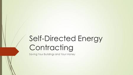 Self-Directed Energy Contracting Saving Your Buildings and Your Money.