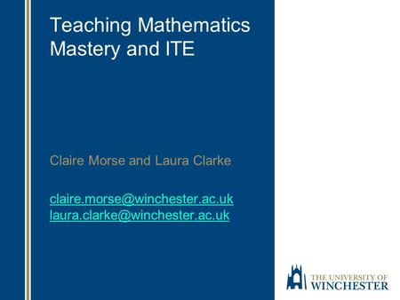 Teaching Mathematics Mastery and ITE Claire Morse and Laura Clarke