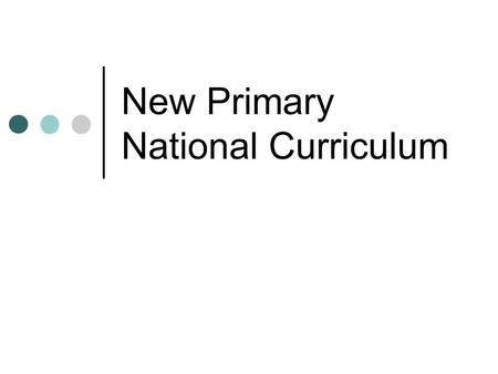 New Primary National Curriculum. Timetable The new Primary National Curriculum is statutory for children going into Year 1, Year 3, Year 4 and Year 5.