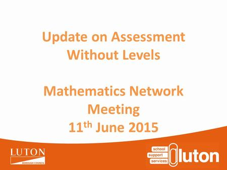 Update on Assessment Without Levels Mathematics Network Meeting 11 th June 2015.