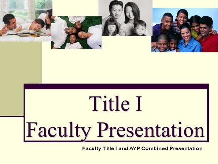 Title I Faculty Presentation Faculty Title I and AYP Combined Presentation.